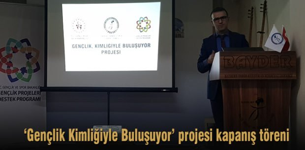 Gençlik Kimliğiyle Buluşuyor projesi kapanış töreni
