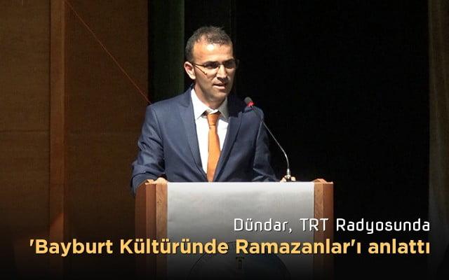 Dündar, TRT Radyosunda 'Bayburt Kültüründe Ramazanlar'ı anlattı