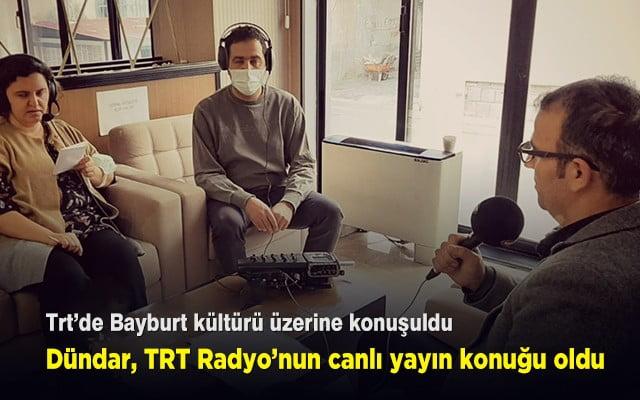 Dündar, Trt Radyo'da Bayburt kültürünü anlattı
